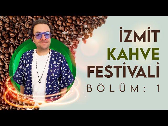 İzmit Kahve Festivali - Bölüm 1