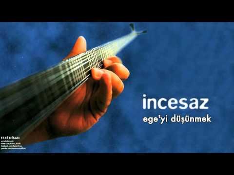 İncesaz - Ege'yi Düşünmek [ Eski Nisan © 1999 Kalan Müzik ]