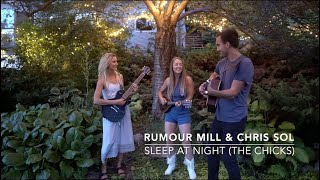 Rumour Mill & Chris Sol - Sleep At Night (The Chicks cover)