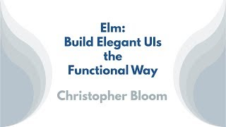 Elm: Build Elegant UIs the Functional Way