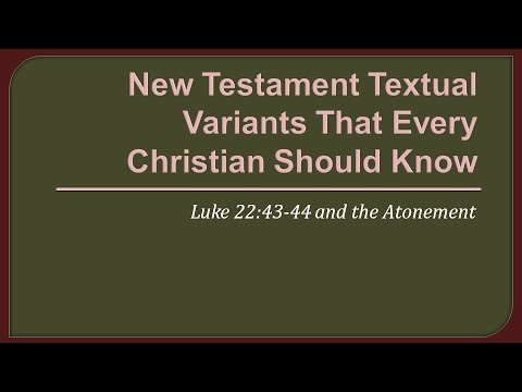 New Testament Textual Variants That Every Christian Should Know: Luke 22:43-44