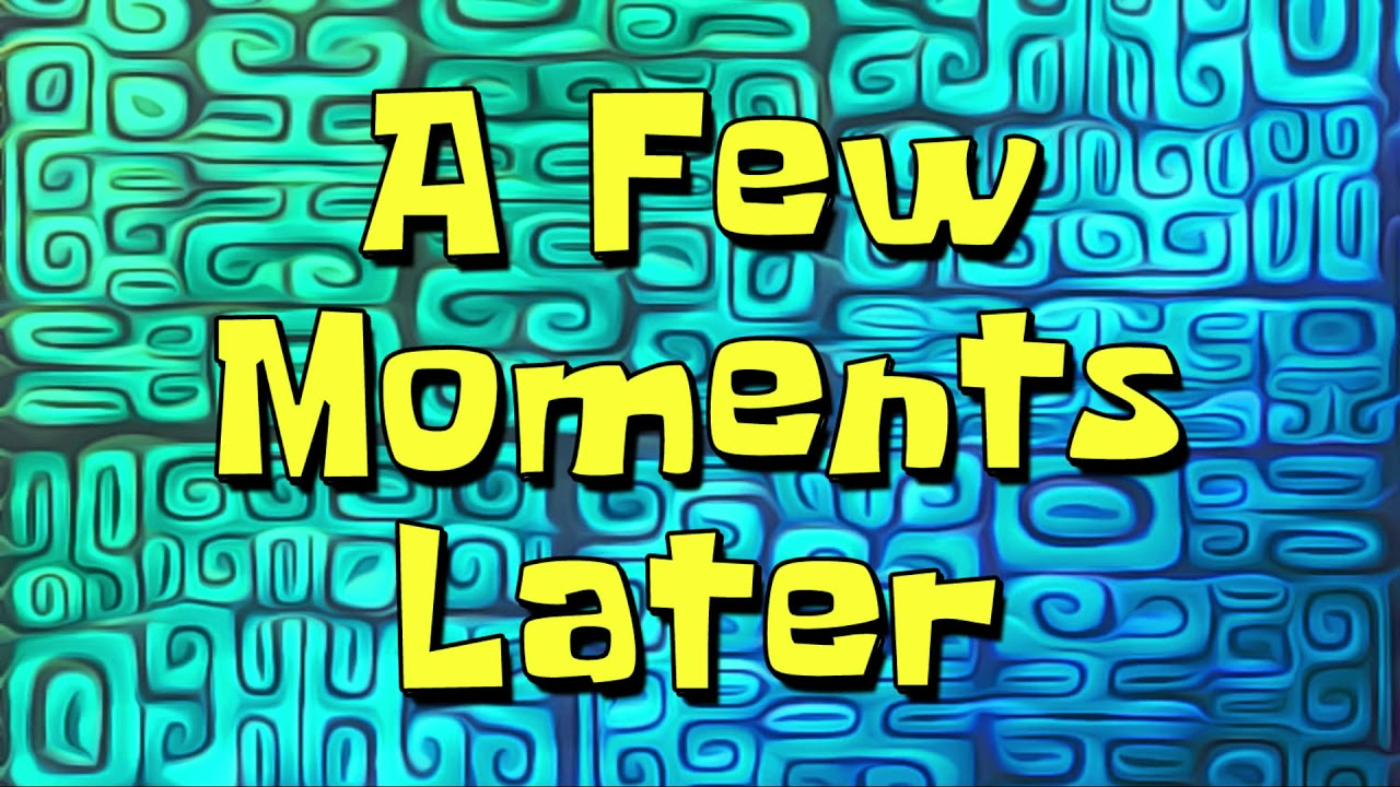 A Few Moments Later | Spongebob Time Cards - YouTube