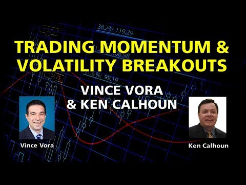 Ken Calhoun & Vince Vora : Trading Momentum & Volatility Breakouts