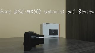 Sony DSC WX500 Unboxing & Review (Vlog Camera)