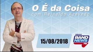 O É da Coisa, com Reinaldo Azevedo - 15/08/2018