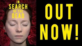 """OUT NOW! """"In Search of the Dead"""" is now available to watch"""