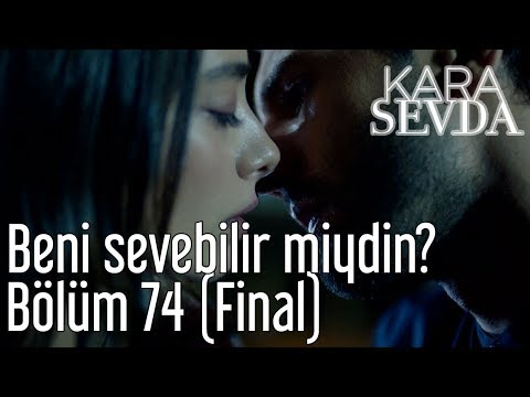 Kara Sevda 74. Bölüm (Final) - Beni Sevebilir miydin?