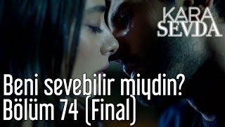 Скачать Kara Sevda 74 Bölüm Final Beni Sevebilir Miydin