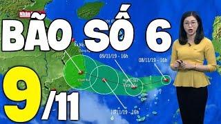 Dự báo thời tiết hôm nay và ngày mai 9/11 | Tin Bão Số 6 | Dự báo thời tiết đêm nay mới nhất