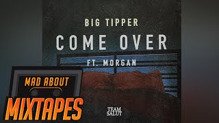 Big Tipper - Come Over ft. Morgan | MadAboutMixtapes