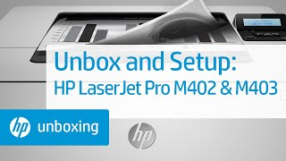 Unboxing and Setting Up the HP LaserJet Pro M402 and M403 Printers | HP LaserJet | HP