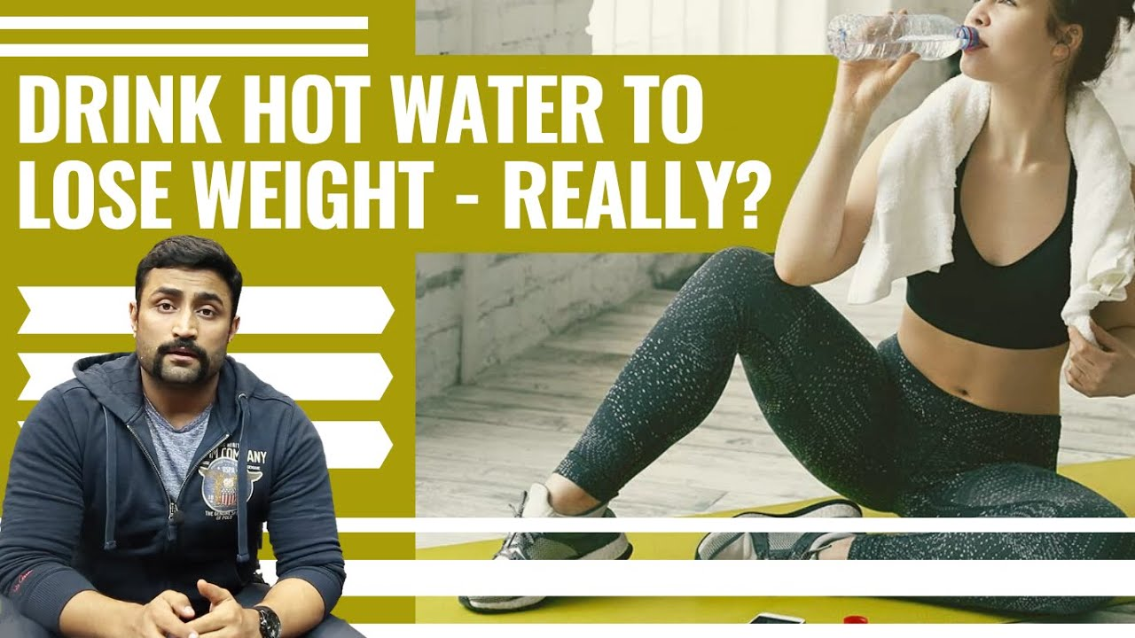 DRINK HOT WATER TO LOSE WEIGHT - REALLY?