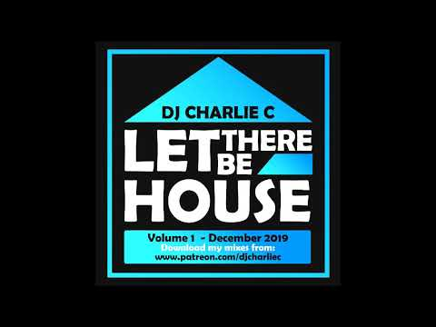 Let There Be House Vol 1 - Dec 2019 - DJ Charlie C
