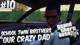 GTA 5 School Twin Brothers Ep. 10 - OUR CRAZY DAD 👴