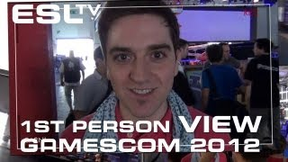 ESL Gamescom - 1st person view @ gamescom 2012