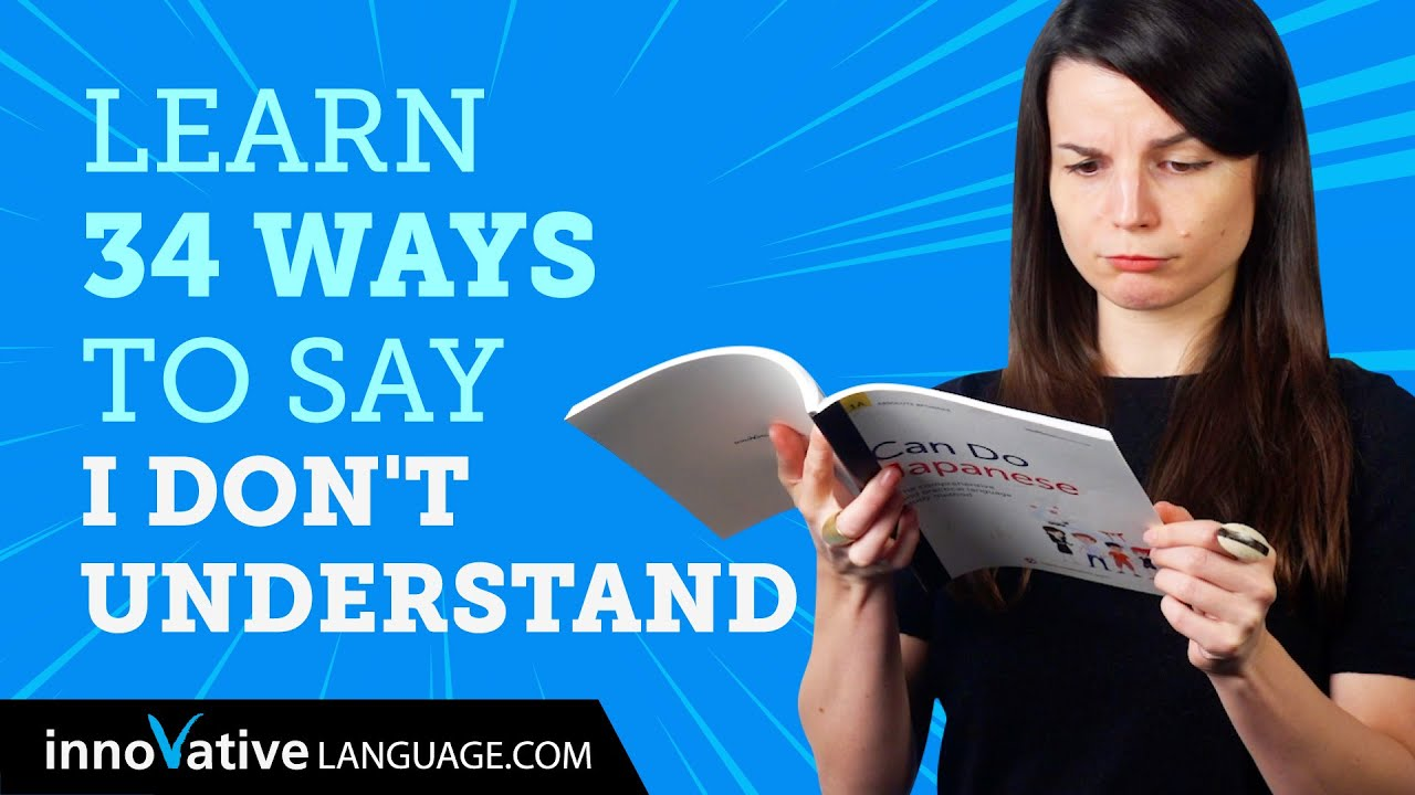 Learn How To Say I don't understand in 34 Languages!