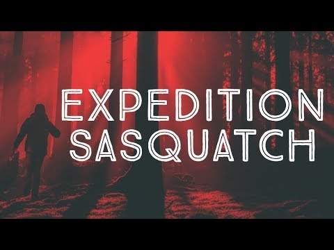 NEW BIGFOOT DOCUMENTARY 2018 - EXPEDITION SASQUATCH
