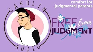 ASMR Voice: Free From Judgment [Comfort for judgmental parents & parental neglect]