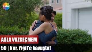 Nur, Yiğit'e kavuştu! | Asla Vazgeçmem 50.Bölüm Sonu mp3