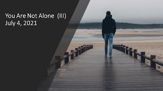 You are not alone (III) - Pastor Paul Lam - Rosewood Baptist Church July 4, 2021