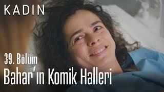 Bahar'ın komik halleri - Kadın 39. Bölüm