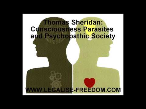 Thomas Sheridan - Consciousness Parasites and Psychopathic Society