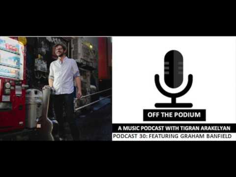 Podcast 30: Featuring Graham Banfield, guitarist
