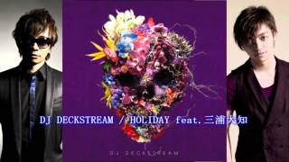 DJ Deckstream - HOLIDAY feat. 三浦大知