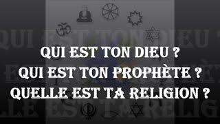 + Qui est ton DIEU ? Qui est ton Prophète ? Quelle est ta Religion ?