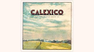 Calexico - 'Unconditional Waltz' (Official Audio)
