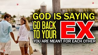 GOD IS SAYING GΟ BACK TO YOUR EX YOU ARE MEANT FOR EACH OTHER - Powerful Relationship Video