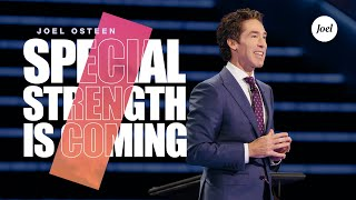 Special Strength Is Coming | Joel Osteen