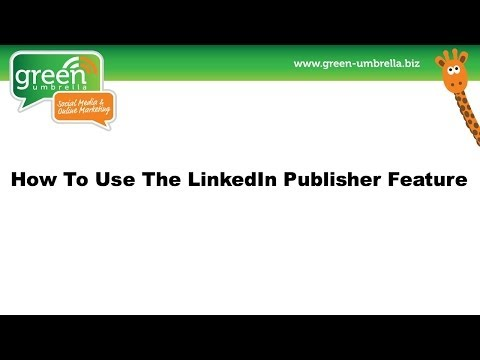 How to use the LinkedIn Publisher Feature (top tips)