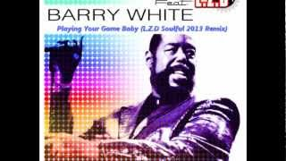 L.Z.D Feat. Barry White - Playing Your Game Baby (LZD SoulFul 2013 Remix)