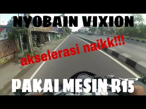 #2 NYOBAIN VIXION NVL PAKAI MESIN R15  AKSELERASI NAIKK !!!