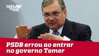 Tasso Jereissati: PSDB errou ao entrar no governo Temer