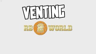 VENTING [RB WORLD 2]