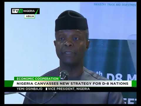 Economic Integration : Nigeria canvasses new strategy for D-8 Nations