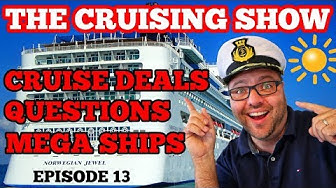 THE CRUISING SHOW |  Best Cruise Deals | Mega Ships | Cruise Questions | Episode 13