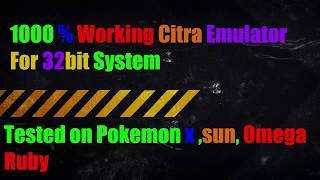 3DS Emulator Citra 1000% Working Version In 32 Bit System With Proof works on Pokemon X, Sun,Ruby