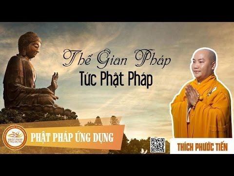 Thế Gian Pháp Tức Phật Pháp - Pháp Thoại Thích Phước Tiến