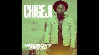 Wizboyy Ofuasia - Chigeji (High Audio Quality)