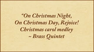 On Christmas Night, On Christmas Day, Rejoice - medley for brass quintet