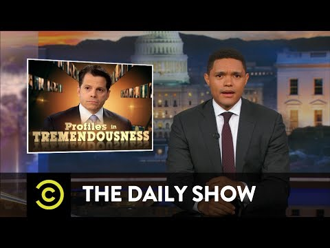 Profiles in Tremendousness - White House Communications Director Anthony Scaramucci: The Daily Show