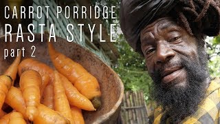 Carrot Porridge (Rasta Style) part 2