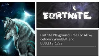 Fortnite Playground Free For All w/ deborahlynnef994 and BULLETS_1222