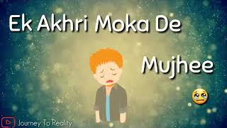 Ek aakhri mauka de mujhe Aaj bhi main tujhe apni shaan manta hu.. WhatsApp status videos(12)