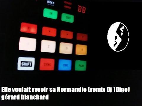 Elle Voulait Revoir Sa Normandie (remix Dj 1Digo)    Gérard Blanchard