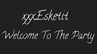 xxxEsketit-Welcome To The Party [Official Audio]