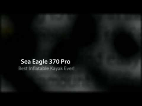 Sea Eagle 370: Review of The Sea Eagle 370 Inflatable Kayak PRO